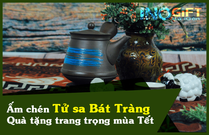 Ấm chén tử sa - ấm trà Bát Tràng làm quà tặng trang trọng
